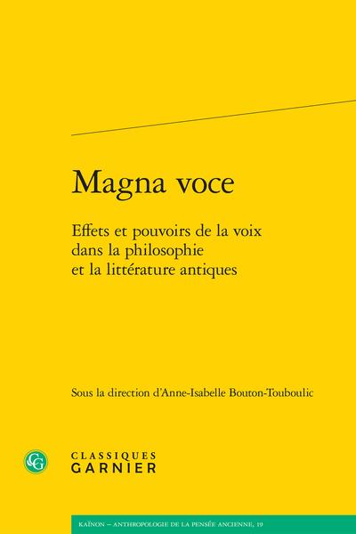 A.-I. Bouton-Touboulic (dir.), Magna voce. Effets et pouvoirs de la voix dans la philosophie et la littérature antiques