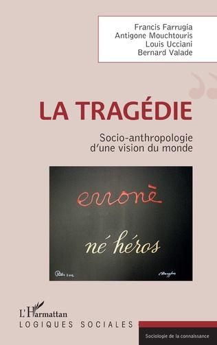 F. Farrugia, A. Mouchtouris, L. Ucciani et B. Valade, La Tragédie - Socio-anthropologie d'une vision du monde