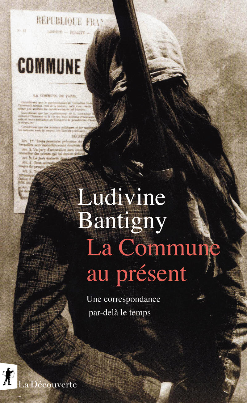 L. Bantigny, La Commune au présent. Une correspondance par-delà le temps