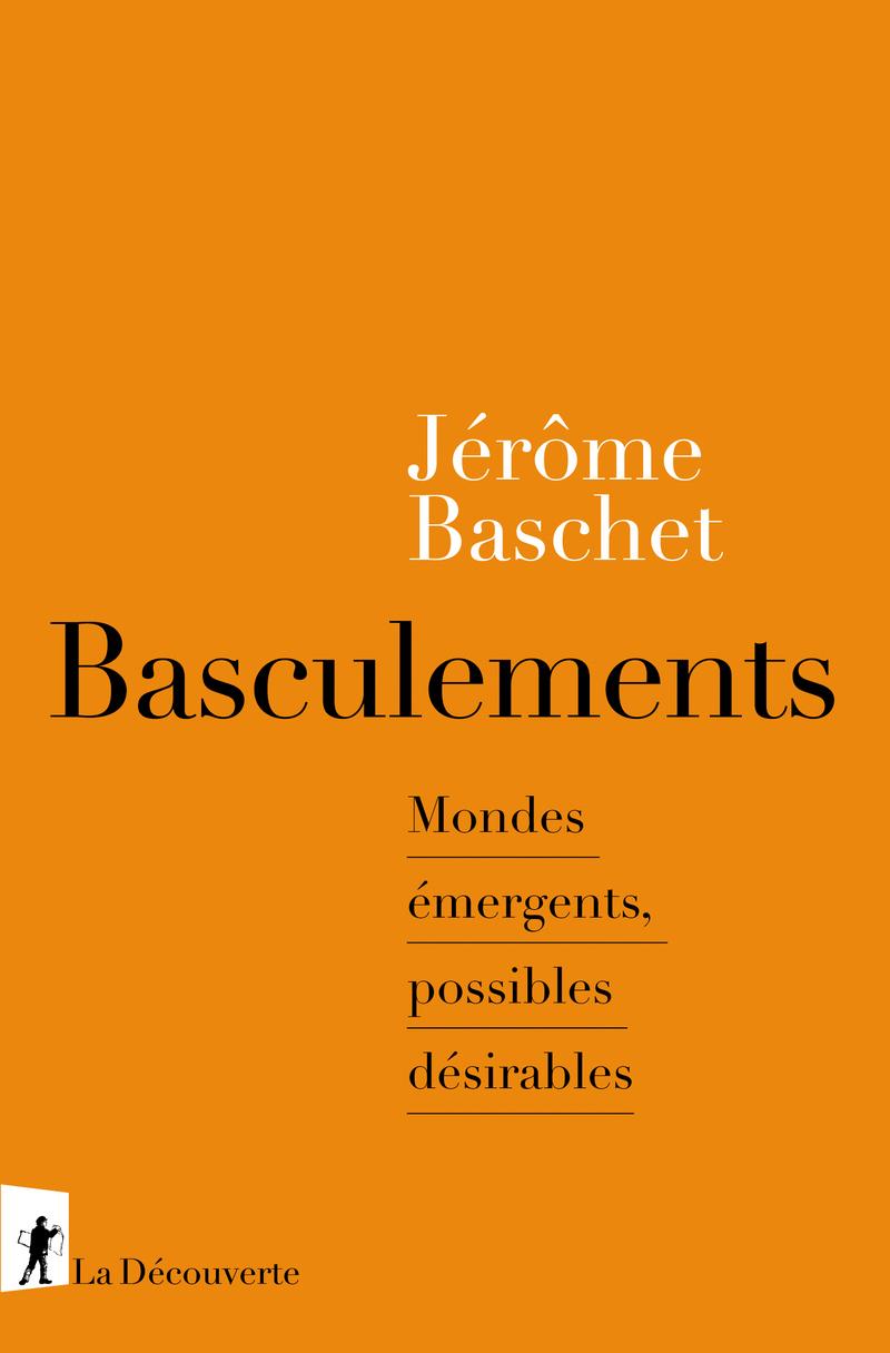 J. Baschet, Basculements. Mondes émergents, possibles désirables