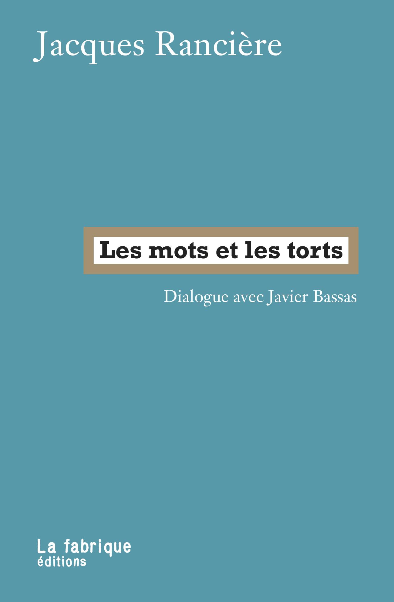 J. Rancière, Les mots et les torts. Dialogue avec Javier Bassas