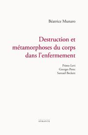 B. Munaro, Destruction et métamorphoses du corps dans l'enfermement. Primo Levi, Georges Perec, Samuel Beckett