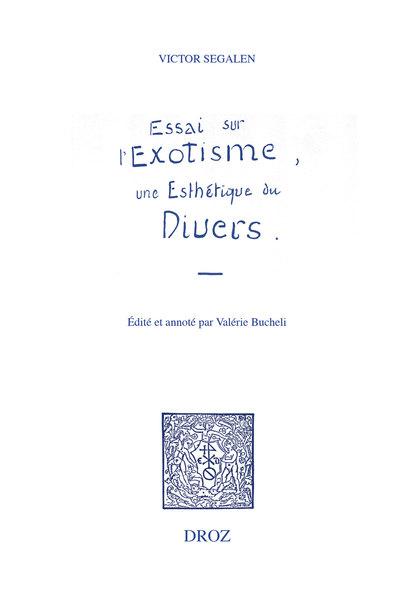 V. Segalen, Essai sur l'Exotisme. Une Esthétique du Divers (éd. V. Bucheli)