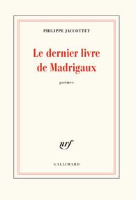 Ph. Jaccottet, Le dernier livre de Madrigaux