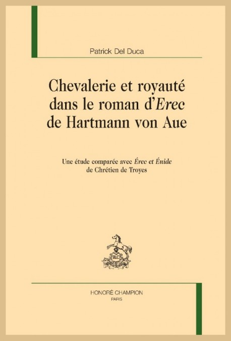 P. Del Duca. Chevalerie et royauté dans le roman d'Erec de Hartmann von Aue. Une étude comparée avec Érec et Énide de Chrétien de Troyes.