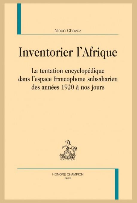 N. Chavoz, Inventorier l'Afrique. La tentation encyclopédique dans l'espace francophone subsaharien des années 1920 à nos jours.