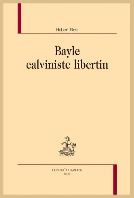 H. Bost, Bayle calviniste libertin