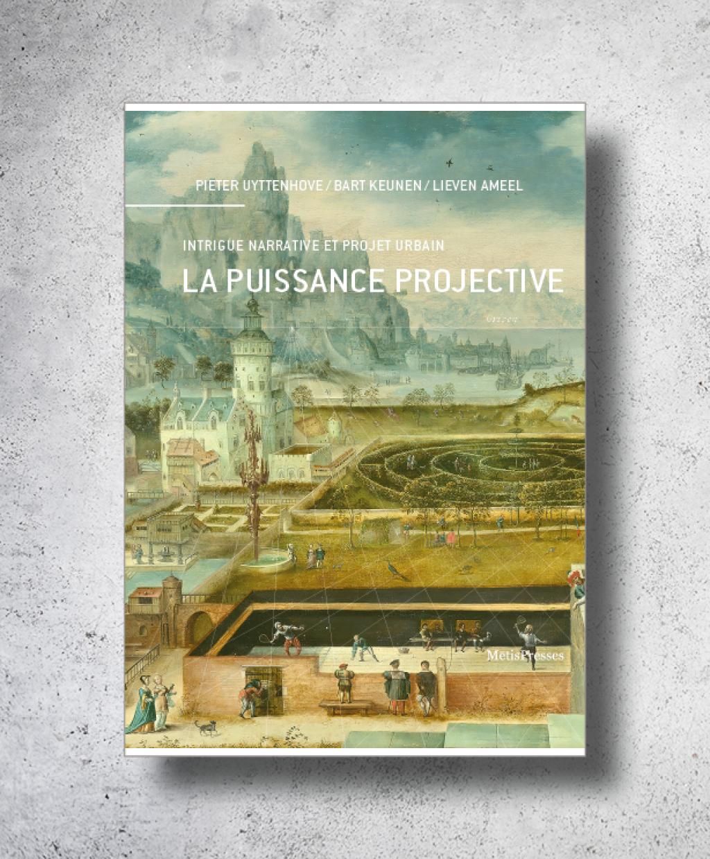 L. Ameel, B. Keunen, P. Uyttenhove (dir.), La Puissance projective. Intrigue narrative et projet urbain