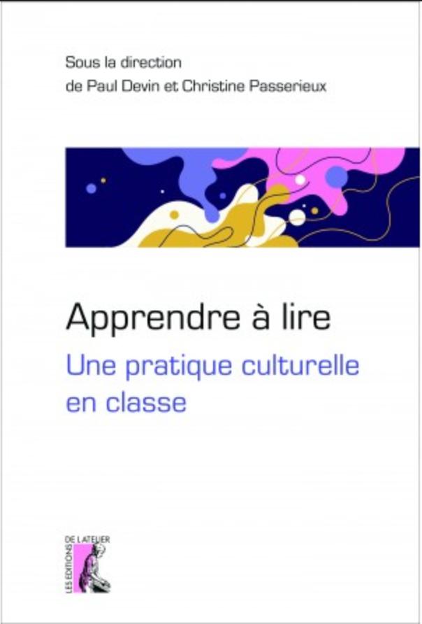 P. Devin, C. Passerieux, Apprendre à lire, une pratique culturelle en classe