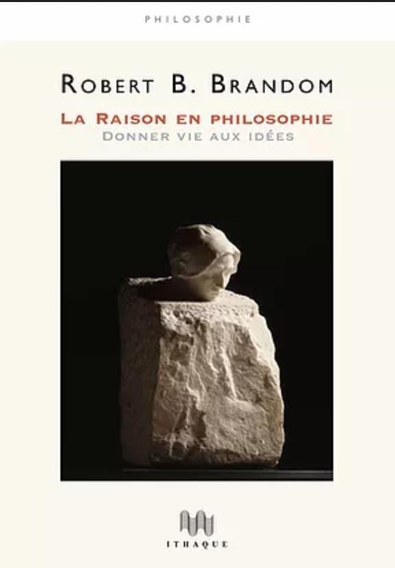 R. Brandom, La raison en philosophie. Donner vie aux idées