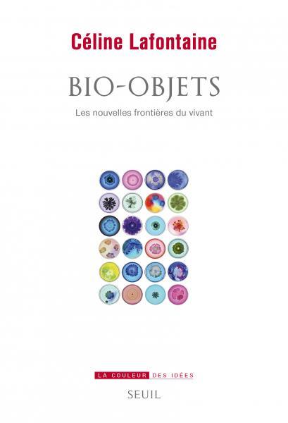 C. Lafontaine, Bio-objets. Les nouvelles frontières du vivant