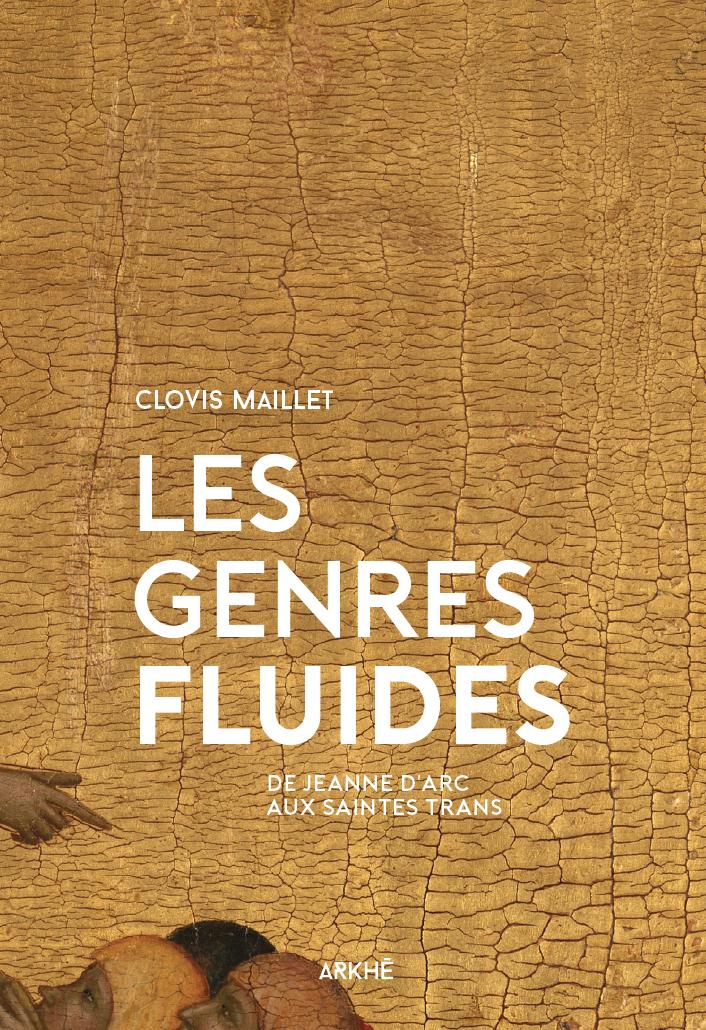 C. Maillet, Les genres fluides. De Jeanne d'Arc aux saintes trans