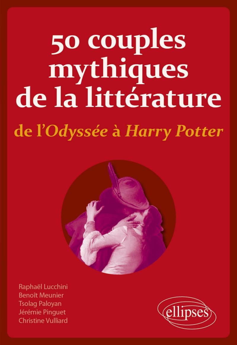 R. Lucchini, B. Meunier, T. Paloyan, J. Pinguet et Ch. Vulliard, 50 couples mythiques de la littérature, de l'Odyssée à Harry Potter