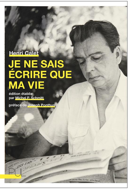 H. Calet, Je ne sais écrire que ma vie (éd. M. P. Schmitt)