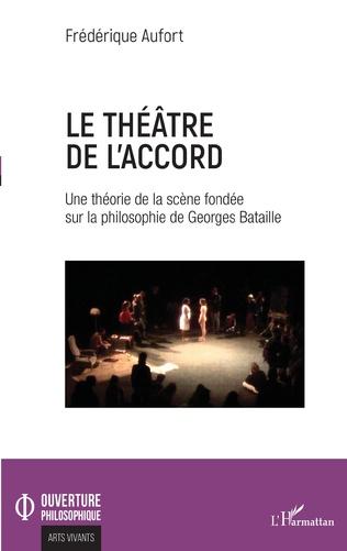 F. Aufort, Le théâtre de l'accord. Une théorie de la scène fondée sur la philosophie de G. Bataille