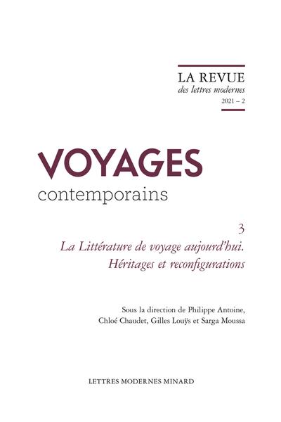Ph. Antoine, C. Chaudet, G. Louÿs, S. Moussa (dir.), La littérature de voyage aujourd'hui. Héritages et reconfigurations