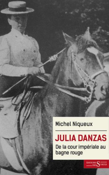 M. Niqueux, Julia Danzas (1879-1942). De la cour impériale au bagne rouge