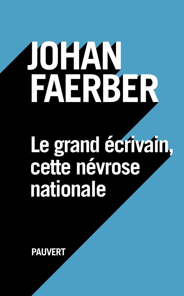 J. Faerber, Le grand écrivain, cette névrose nationale