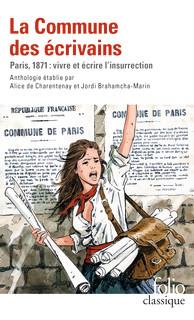 J. Brahamcha-Marin et A. De Charentenay (éd.), La Commune des écrivains: Paris, 1871 : vivre et écrire l'insurrection