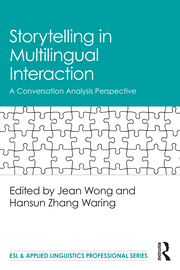 J. Wong, H. Z. Waring (ed.). Storytelling in Multilingual Interaction. A Conversation Analysis Perspective