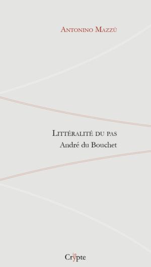 A. Mazzù, Littéralité du pas. Essai sur André du Bouchet