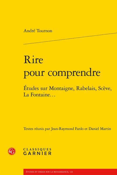 A. Tournon, Rire pour comprendre. Études sur Montaigne, Rabelais, Scève, La Fontaine… (dir. J.-R. Fanlo, D. Martin)