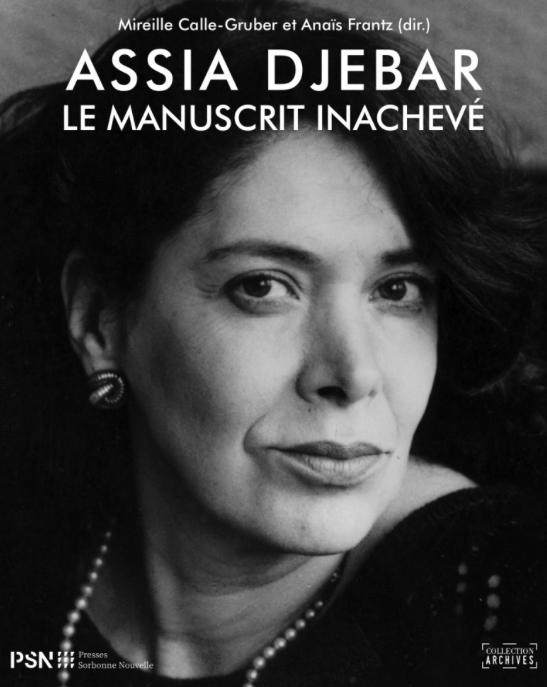 M. Calle-Gruber, A. Frantz (dir.), Assia Djebar - Le manuscrit inachevé