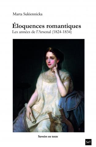 M. Sukiennicka, Éloquences romantiques. Les années de l'Arsenal (1824-1834)