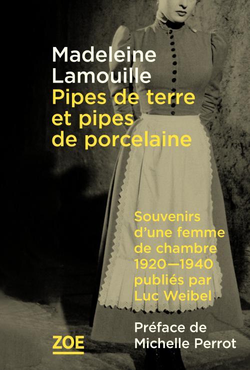 M. Lamouille, Pipes de terre et pipes de porcelaine. Souvenirs d'une femme de chambre en Suisse romande, 1920-1940