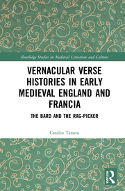 C. Taranu.Vernacular Verse Histories in Early Medieval England and Francia. The Bard and the Rag-picker