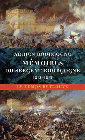 A. Bourgogne, Mémoires du sergent Bourgogne. 1812-1813 (éd. S. Fillipetti)