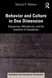 D. P. Waters. Behavior and Culture in One Dimension. Sequences, Affordances, and the Evolution of Complexity