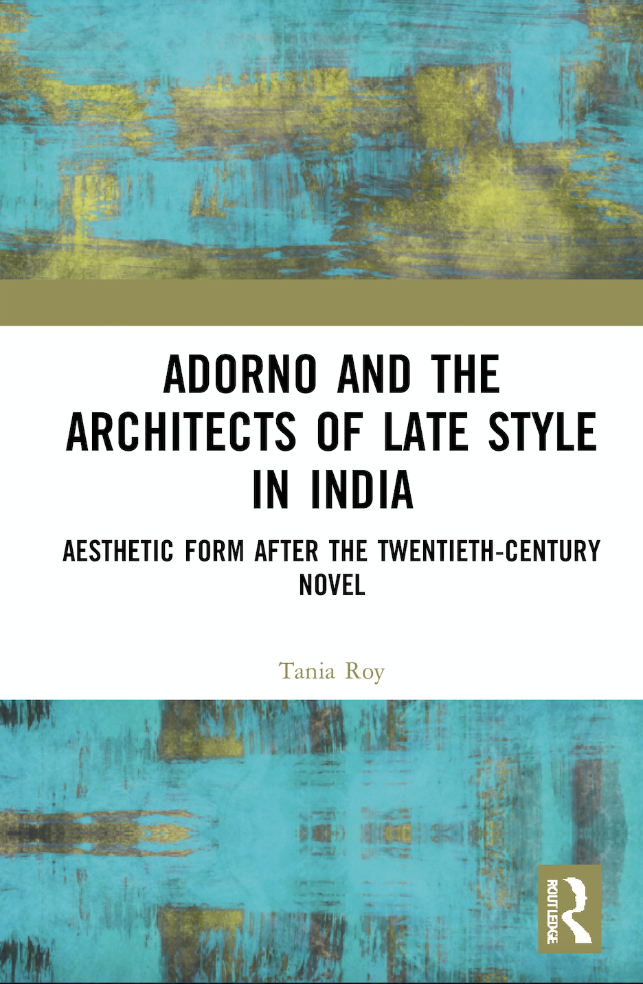 T. Roy. Adorno and the Architects of Late Style in India. Aesthetic Form after the Twentieth-century Novel