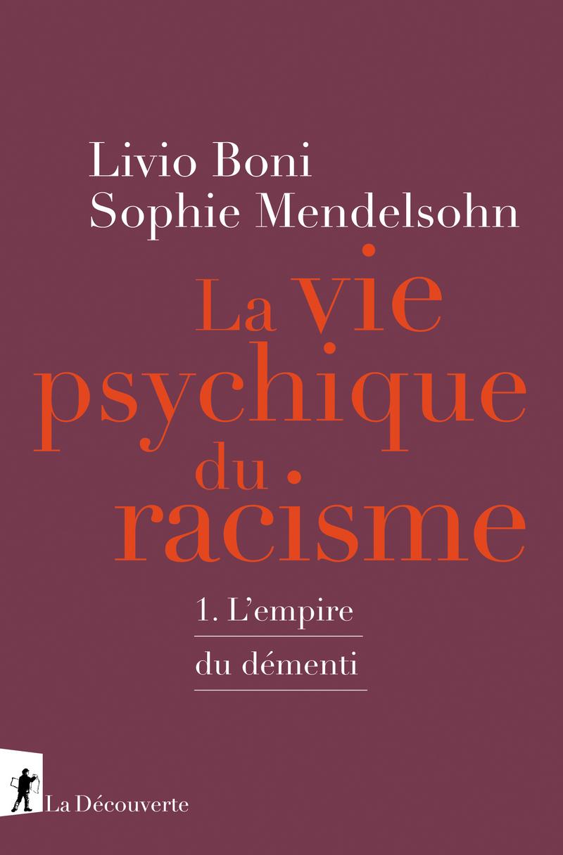 L. Boni, S. Mendelsohn, La vie psychique du racisme. 1 : L'empire du démenti