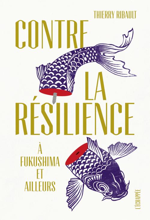 T. Ribault, Contre la résilience. À Fukushima et ailleurs