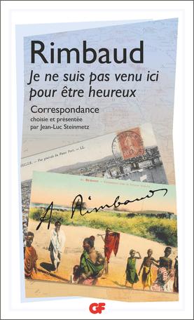 A. Rimbaud, Je ne suis pas venu ici pour être heureux. Correspondance (éd. J.-L. Steinmetz)