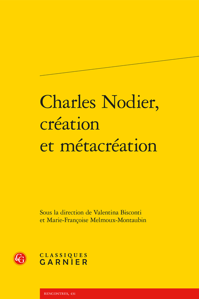 V. Bisconti, M.-F. Melmoux-Montaubin (dir.), Charles Nodier, création et métacréation