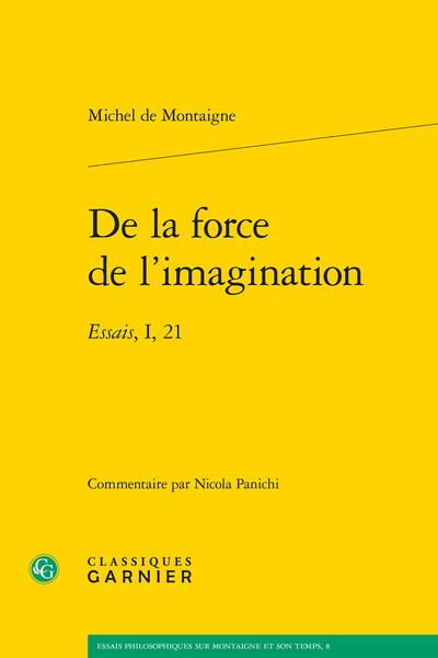 Montaigne, De la force de l'imagination. Essais, I, 21 (éd. N. Panichi, trad. J.-P. Fauquier)