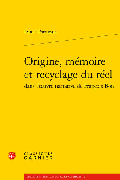 D. Portugais, Origine, mémoire et recyclage du réel dans l'œuvre narrative de François Bon