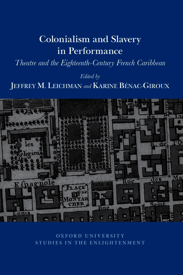 J. M. Leichman, K. Bénac-Giroux (eds), Colonialism and Slavery in Performance: Theatre and the Eighteenth-Century French Caribbean
