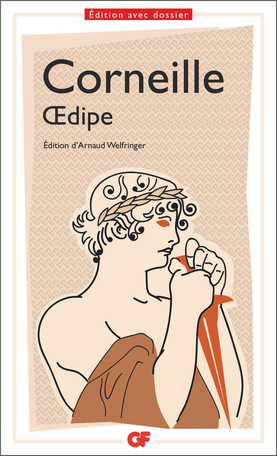Corneille, Œdipe (éd. A. Welfringer, GF-Flammarion)