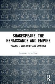 J. Locke Hart. Shakespeare, the Renaissance and Empire. Volume I: Geography and Language
