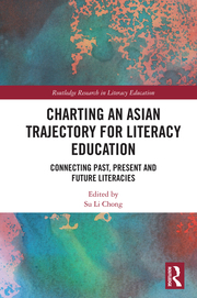 S. L. Chong. (ed.). Charting an Asian Trajectory for Literacy Education. Connecting Past, Present and Future Literacies