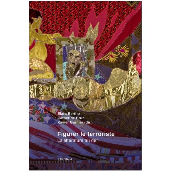 E. Bertho, C. Brun, X. Garnier (dir.), Figurer le terroriste. La littérature au défi