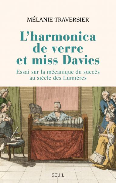 M. Traversier, L'harmonica de verre et miss Davies. Essai sur la mécanique du succès au siècle des Lumières