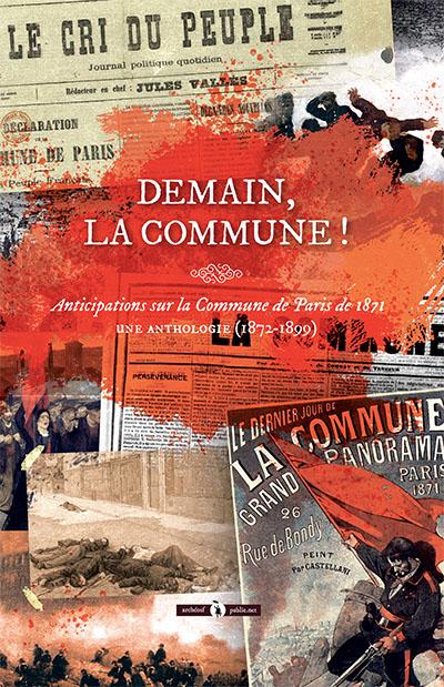 Demain, la Commune ! Anticipations sur la Commune de Paris de 1871. Une anthologie (1872-1899)