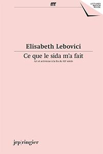 E. Lebovici, Ce que le sida m'a fait – Art et activisme à la fin du XXe siècle