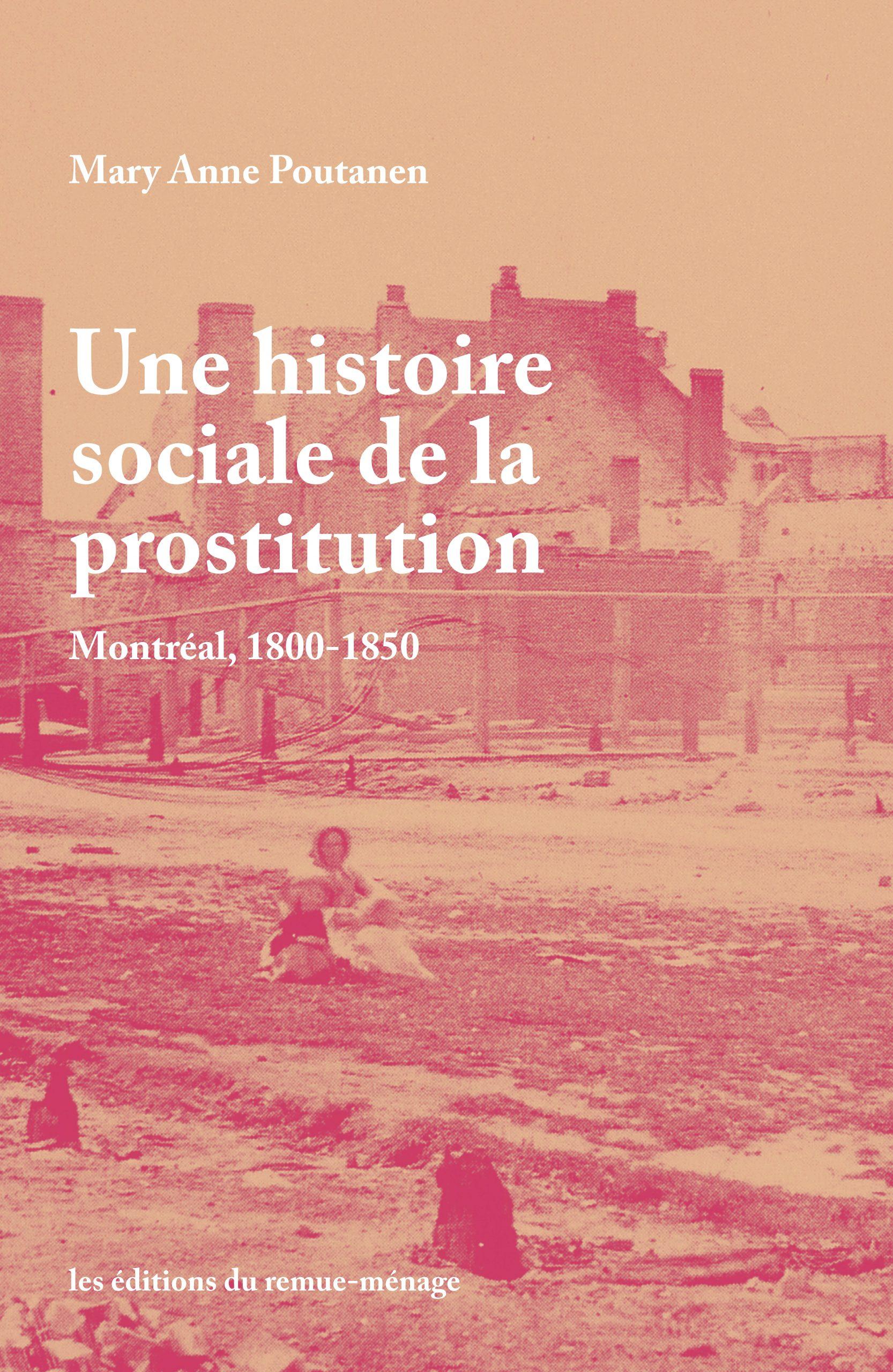 M. A. Poutanen, Une histoire sociale de la prostitution. Montréal, 1800-1850