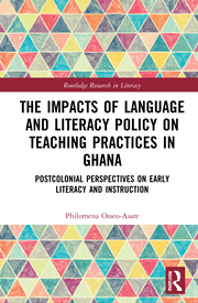 P. Osseo-Asare. The Impacts of Language and Literacy Policy on Teaching Practices in Ghana. Postcolonial Perspectives on Early Literacy and Instruction
