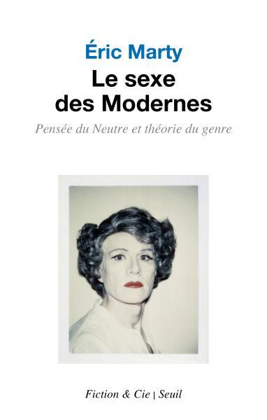 E. Marty, Le Sexe des Modernes. Pensée du Neutre et théorie du genre